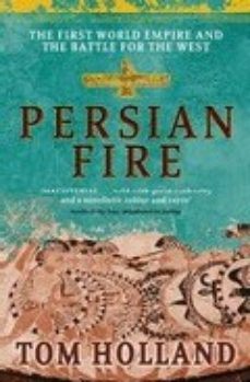 Leer PERSIAN FIRE: THE FIRST WORLD EMPIRE, BATTLE FOR THE WEST online gratis pdf 1