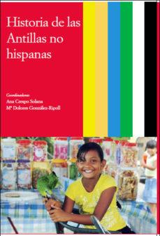 Leer HISTORIA DE LAS ANTILLAS NO HISPANAS online gratis pdf 1