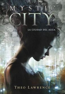 Leer MYSTIC CITY: LA CIUDAD DEL AGUA online gratis pdf 1