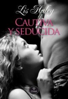 Leer CAUTIVA Y SEDUCIDA online gratis pdf 1