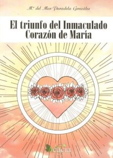 Leer EL TRIUNFO DEL INMACULADO CORAZÓN DE MARÍA online gratis pdf 1