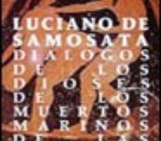 ver DIALOGOS DE LOS DIOSES; DIALOGOS DE LOS MUERTOS; DIALOGOS MARINOS ; DIALOGOS DE LAS CORTESANAS online pdf gratis