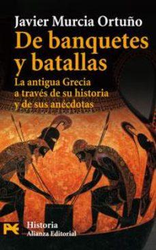 Leer DE BANQUETES Y BATALLAS: LA ANTIGUA GRECIA A TRAVES DE SU HISTORI A Y DE SUS ANECDOTAS online gratis pdf 1
