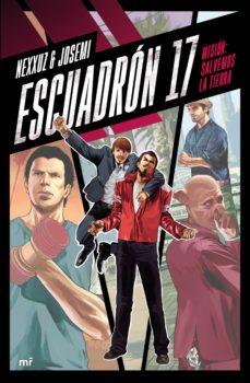 Leer ESCUADRON 17: MISION: SALVEMOS LA TIERRA online gratis pdf 1
