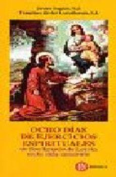 ver OCHO DIAS DE EJERCICIOS ESPIRITUALES DE SAN IGNACIO DE LOYOLA EN LA VIDA CORRIENTE online pdf gratis