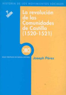 Leer LA REVOLUCION DE LAS COMUNIDADES DE CASTILLA (1520-1521) online gratis pdf 1
