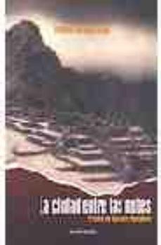 Leer LA CIUDAD ENTRE LAS NUBES: CRONICA DE GUAMAN POMA INCA online gratis pdf 1