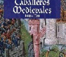 ver ARMAS Y TECNICAS BELICAS DE LOS CABALLEROS MEDIEVALES (1000-1500) online pdf gratis