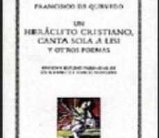 ver UN HERACLITO CRISTIANO; CANTA SOLA A LISIS Y OTROS POEMAS online pdf gratis