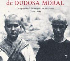 ver INDIVIDUAS DE DUDOSA MORAL: LA REPRESION DE LAS MUJERES EN ANDALU CIA (1936-1958) online pdf gratis