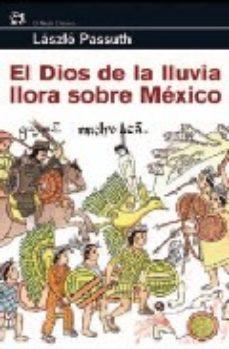 Leer EL DIOS DE LA LLUVIA LLORA SOBRE MEXICO online gratis pdf 1