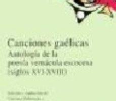 ver CANCIONES GAELICAS: ANTOLOGIA DE LA POESIA VERNACULA ESCOCESA (SI GLOS XVI-XVIII) (ED. BILINGÜE) online pdf gratis