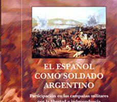 ver EL ESPAÑOL COMO SOLDADO ARGENTINO: PARTICIPACION EN LAS CAMPAÑAS MILITARES POR LA LIBERTA E INDEPENDENCIA online pdf gratis