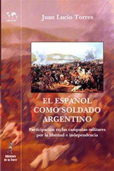 Leer EL ESPAÑOL COMO SOLDADO ARGENTINO: PARTICIPACION EN LAS CAMPAÑAS MILITARES POR LA LIBERTA E INDEPENDENCIA online gratis pdf 1