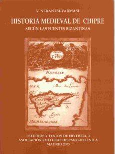 ver HISTORIA MEDIEVAL DE CHIPRE SEGUN LAS FUENTES BIZANTINAS online pdf gratis