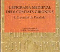 ver L EPIGRAFIA MEDIEVAL DELS COMTATS GIRONINS : I EL COMTAT DE PERAL ADA online pdf gratis