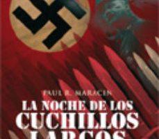 ver LA NOCHE DE LOS CUCHILLOS LARGOS: CUARENTA Y OCHO HORAS QUE CAMBI ARON LA HISTORIA MUNDIAL online pdf gratis