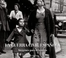 ver LA GUERRA CIVIL ESPAÑOLA: IMAGENES PARA LA HISTORIA online pdf gratis