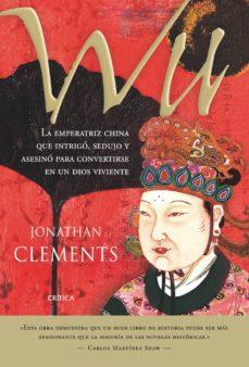 Leer (PE) WU: LA EMPERATRIZ CHINA QUE INTRIGO, SEDUJO Y ASESINO PARA CONVERTIRSE EN UN DIOS VIVIENTE online gratis pdf 1