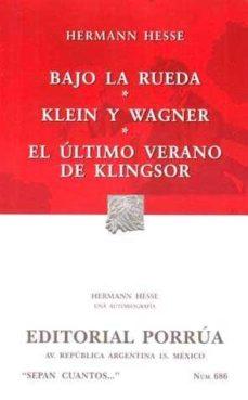Leer BAJO LA RUEDA; KLEIN Y WAGNER; EL ULTIMO VERANO DE KLINGSOR (2ª E D.) online gratis pdf 1