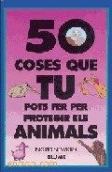 leer 50 COSES QUE TU POTS FER PER PROTEGIR ELS ANIMALS gratis online
