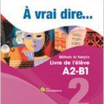 leer A VRAI DIRE... 2. LIVRE DE L ELÈVE A2-B1 + CD gratis online