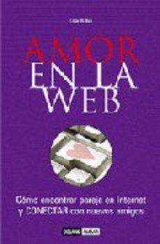 leer AMOR EN LA WEB: COMO ENCONTRAR PAREJA EN INTERNET Y CONECTAR CON NUEVOS AMIGOS gratis online