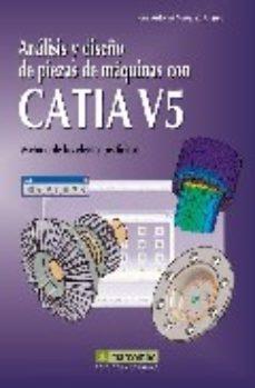 leer ANALISIS Y DISEÑO DE PIEZAS DE MAQUINAS CON CATIA V5: METODOS DE LOS ELEMENTOS FINITOS gratis online