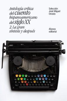 leer ANTOLOGIA CRITICA DEL CUENTO HISPANOAMERICANO DEL SIGLO XX : LA GRAN SINTESIS Y DESPUES gratis online