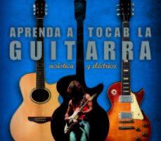 leer APRENDA A TOCAR LA GUITARRA: ELECTRICA Y ACUSTICA gratis online