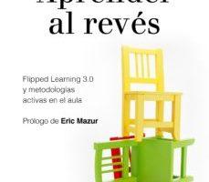 leer APRENDER AL REVES: FLIPPED LEARNING 3.0 Y METODOLOGIAS ACTIVAS EN EL AULA gratis online