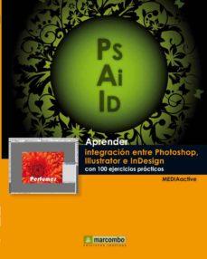 leer APRENDER INTEGRACION ENTRE PHOTOSHOP ILLUSTRATOR E INDESIGN gratis online