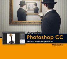 leer APRENDER PHOTOSHOP CC CON 100 EJERCICIOS PRACTICOS gratis online