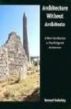 leer ARCHITECTURE WITHOUT ARCHITECTS: A SHORT INTRODUCTION TO NON-PEDIGREED ARCHITECTURE gratis online