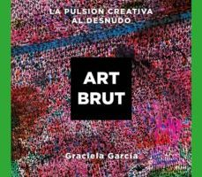 leer ART BRUT: LA PUSION CREATIVA AL DESNUDO gratis online