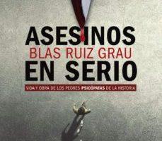 leer ASESINOS EN SERIO: VIDA Y OBRA DE LOS PEORES PSICOPATAS DE LA HISTORIA gratis online