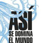 leer ASI SE DOMINA EL MUNDO: DESVELANDO LAS CLAVES DEL PODER MUNDIAL gratis online