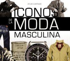leer ATLAS ILUSTRADO DE ICONOS DE LA MODA MASCULINA gratis online
