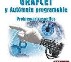 leer AUTOMATIZACION CON GRAFCET Y AUTOMATA PROGRAMABLE: PROBLEMAS RESUELTOS gratis online