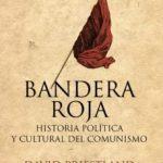 leer BANDERA ROJA: HISTORIA POLITICA Y CULTURAL DEL COMUNISMO gratis online