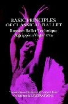 leer BASIC PRINCIPLES OF CLASSICAL BALLET: RUSSIAN BALLET TECHNIQUE gratis online