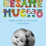 leer BESAME MUCHO: COMO CRIAR A TUS HIJOS CON AMOR gratis online