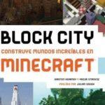 leer BLOCK CITY: CONSTRUYE MUNDOS INCREIBLES EN MINECRAFT gratis online