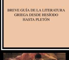 leer BREVE GUIA DE LA LITERATURA GRIEGA DESDE HESIODO HASTA PLETON gratis online