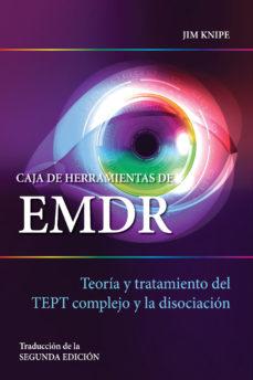 leer CAJA DE HERRAMIENTAS DE EMDR: TEORIA Y TRATAMIENTO DEL TEPT COMPLEJO Y LA DISOCIACION gratis online