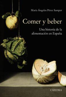 leer COMER Y BEBER: UNA HISTORIA DE LA ALIMENTACION EN ESPAÑA gratis online