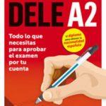 leer COMO APROBAR EL DELE A2: TODO LO QUE NECESITAS PARA APROBAR EL EXAMEN POR TU CUENTA gratis online