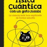leer COMO EXPLICAR FISICA CUANTICA CON UN GATO ZOMBI gratis online