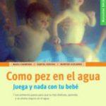 leer COMO PEZ EN EL AGUA: JUEGA Y NADA CON TU BEBE gratis online