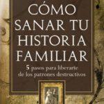 leer COMO SANAR TU HISTORIA FAMILIAR: 5 PASOS PARA LIBERARSE DE LOS PA TRONES DESTRUCTIVOS gratis online